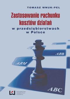 Zastosowanie rachunku kosztów działań w przedsiębiorstwach w Polsce - Tomasz Wnuk-Pel - ebook