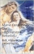 Die ungezähmte Rebellin - Marie Cordonnier - E-Book