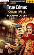 """True Crime: Streets Of L.A. - poradnik do gry - Artur """"Roland"""" Dąbrowski - ebook"""