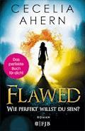 Flawed – Wie perfekt willst du sein? - Cecelia Ahern - E-Book