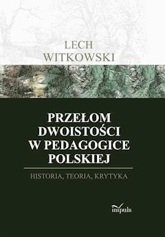 Przełom dwoistości w pedagogice polskiej. Historia, teoria i krytyka - Lech Witkowski - ebook
