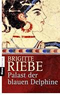 Palast der blauen Delphine - Brigitte Riebe - E-Book