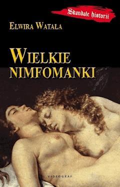 Wielkie nimfomanki - Elwira Watała - ebook