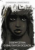 Dziewczyna o smutnych oczach - Dominika Lewkowicz - ebook