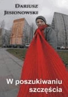W poszukiwaniu szczęścia - Dariusz Jesionowski - ebook