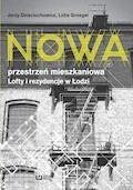 Nowa przestrzeń mieszkaniowa. Lofty i rezydencje w Łodzi - Jerzy Dzieciuchowicz, Lidia Groeger - ebook