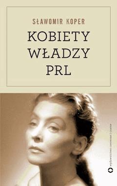 Kobiety władzy PRL - Sławomir Koper - ebook
