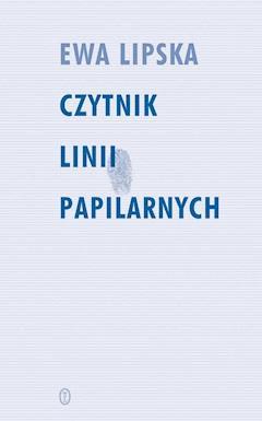 Czytnik linii papilarnych - Ewa Lipska - ebook