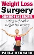 Weight Loss Surgery Cookbook: Eating Right After Weight Loss Surgery - Paula Kennard - E-Book