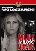 Wojna Miłość Zdrada - Bogusław Wołoszański - ebook