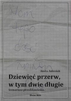 Dziewięć przerw, w tym dwie długie. Scenariusz przedstawienia - Aneta Antosiak - ebook