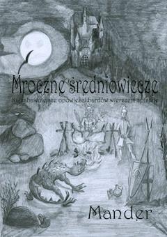 Mroczne średniowiecze. Najzabawniejsze opowieści bardów wierszem spisane - Mander Mander - ebook