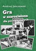 Gra w szarozielone dla początkujących - Andrzej Janczewski - ebook