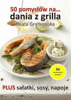 50 pomysłów na dania z grilla - Beata Grątkowska - ebook