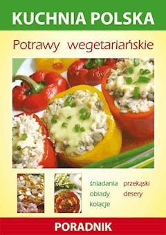 Potrawy wegetariańskie. Kuchnia polska. Poradnik - Anna Smaza - ebook