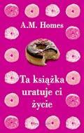 Ta książka uratuje Ci życie - A.M. Homes - ebook