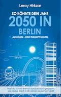 So könnte dein Jahr 2050 in Berlin aussehen - Eine Zukunftsvision - Leroy Hirkzar - E-Book