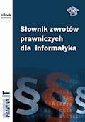 Słownik zwrotów prawniczych dla informatyka - Łukasz Bazański, Jarosław Straś, Krzysztof Węgier - ebook