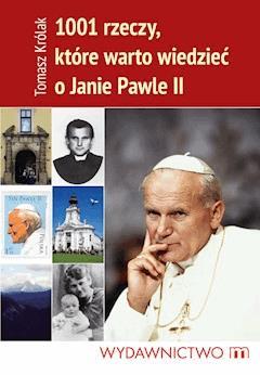 1001 rzeczy, które warto wiedzieć o Janie Pawle II - Tomasz Królak - ebook