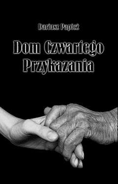 Dom Czwartego Przykazania - Dariusz Papież - ebook