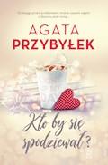 Kto by się spodziewał? - Agata Przybyłek - ebook