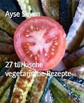 27 türkische vegetarische Rezepte - Ayse Seven - E-Book