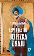 Lew Tołstoj. Ucieczka z raju - Pawieł Basiński - ebook