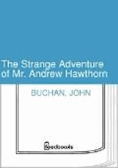The Strange Adventure of Mr. Andrew Hawthorn - John Buchan - ebook