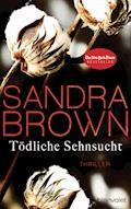 Tödliche Sehnsucht - Sandra Brown - E-Book
