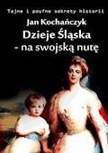 Dzieje Śląska - na swojską nutę - Jan Kochańczyk - ebook