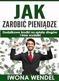 Jak zarobić pieniądze - Iwona Wendel - ebook