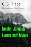 Förster Janusch kann's nicht lassen - G. S. Friebel - E-Book