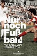 Nur noch Fußball! - Jürgen Roth - E-Book