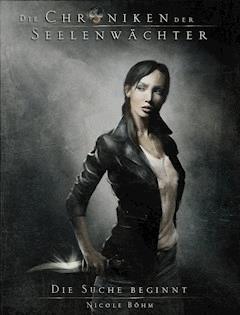 Die Chroniken der Seelenwächter - Band 1: Die Suche beginnt (Urban Fantasy) - Nicole Böhm - E-Book