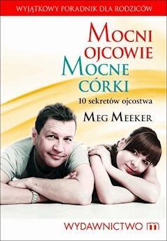 Mocni ojcowie, mocne córki - Meg Meeker - ebook