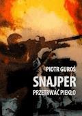 Snajper. Przetrwać piekło - Piotr Guroś - ebook